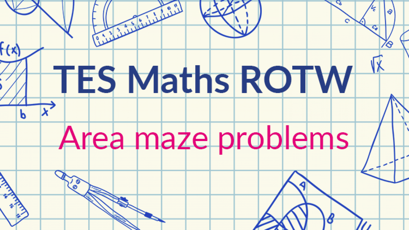 TES Maths, ROTW, Area Mazes, Problems, Secondary, KS3, KS4, GCSE, Post-16, A-level, Year 7, Year 8, Year 9, Year 10, Year 11, Year 12, Year 13