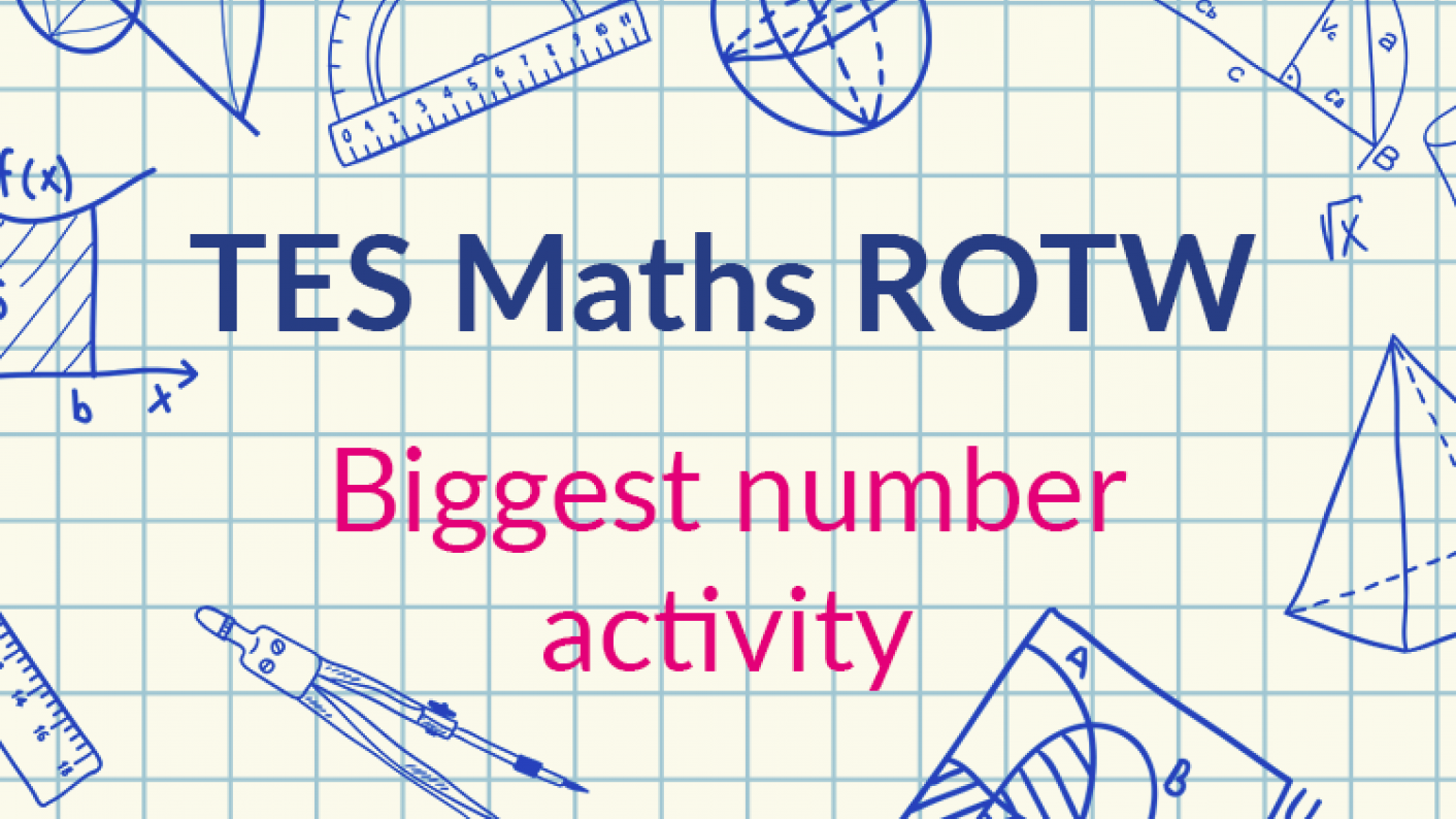 TES Maths, ROTW, Biggest Number Activity, Substitution, Algebra, Secondary, KS3, KS4, Year 7, Year 8, Year 9, Year 10, Year 11