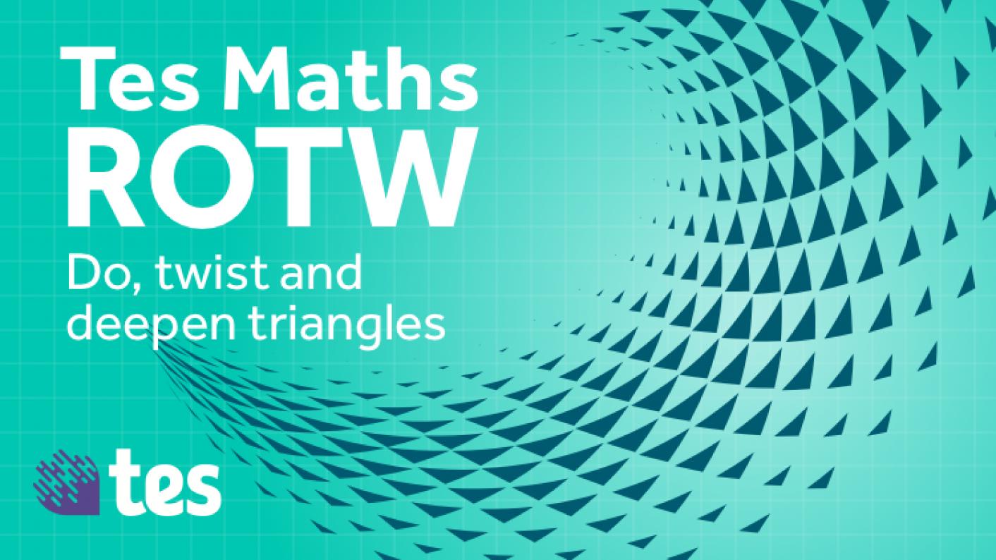 Tes Maths ROTW: Do, Twist & Deepen Triangles