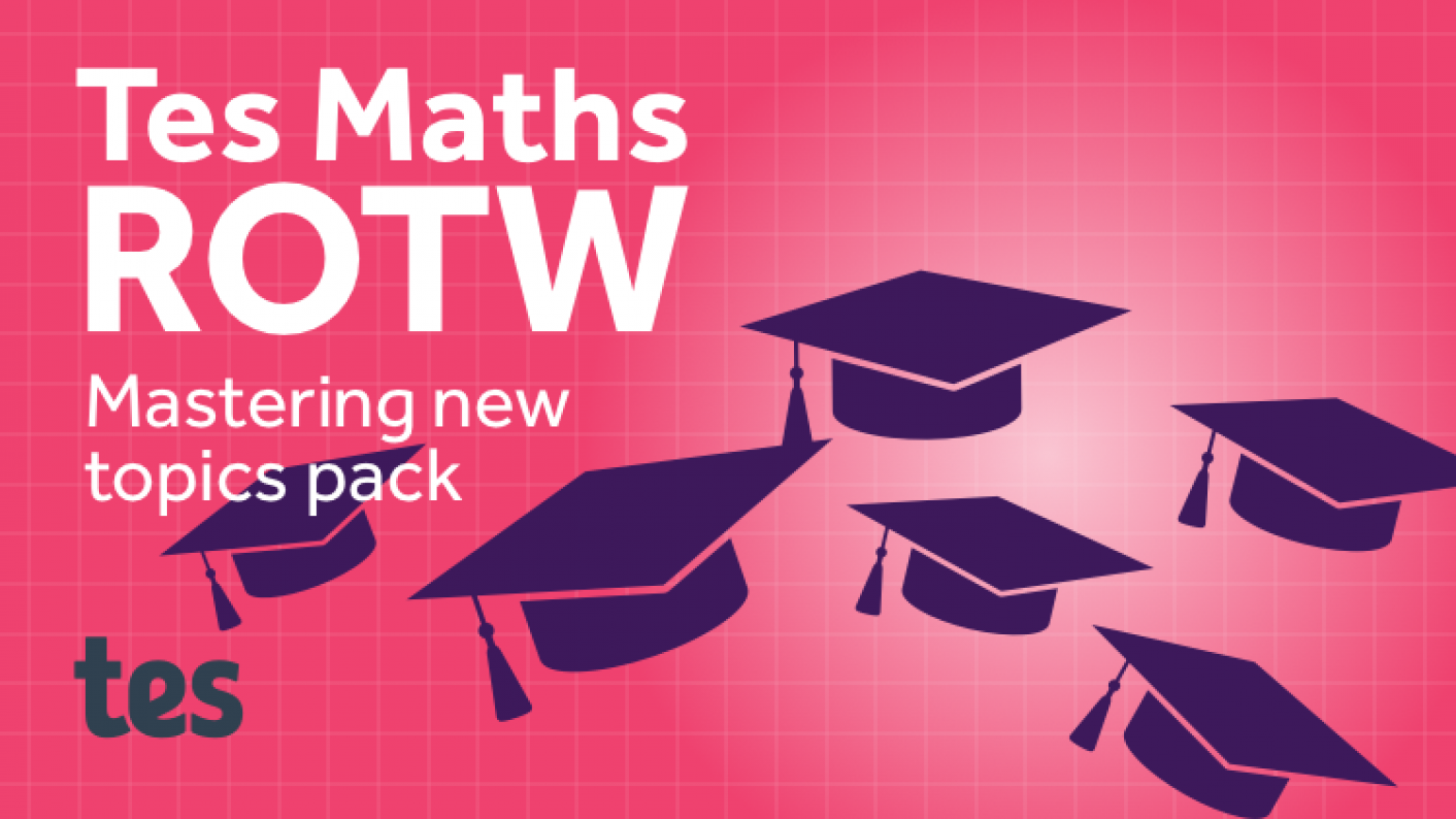 Tes Maths ROTW: Mastering New Topics Pack