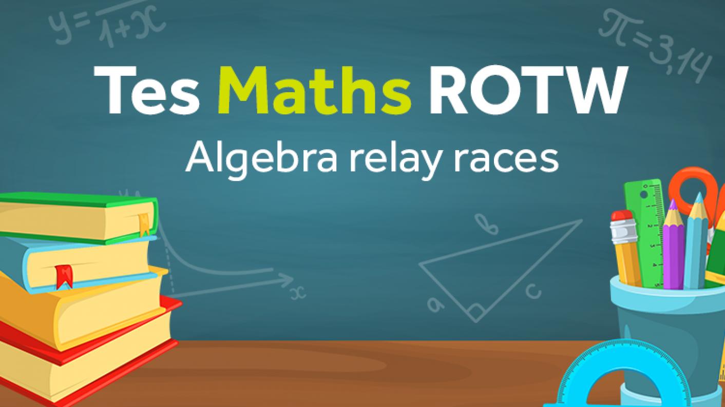 Tes Maths ROTW, Algebra, Algebra Races, GCSE, Revision
