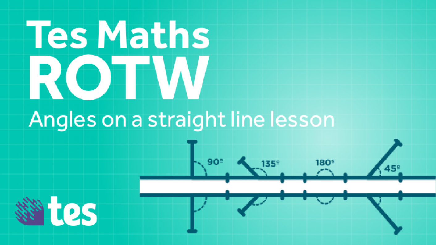 Tes Maths ROTW: Angles On A Straight Line Lesson
