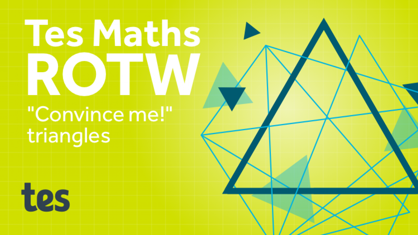 """Tes Maths ROTW: """"Convince Me!"""" Triangles"""