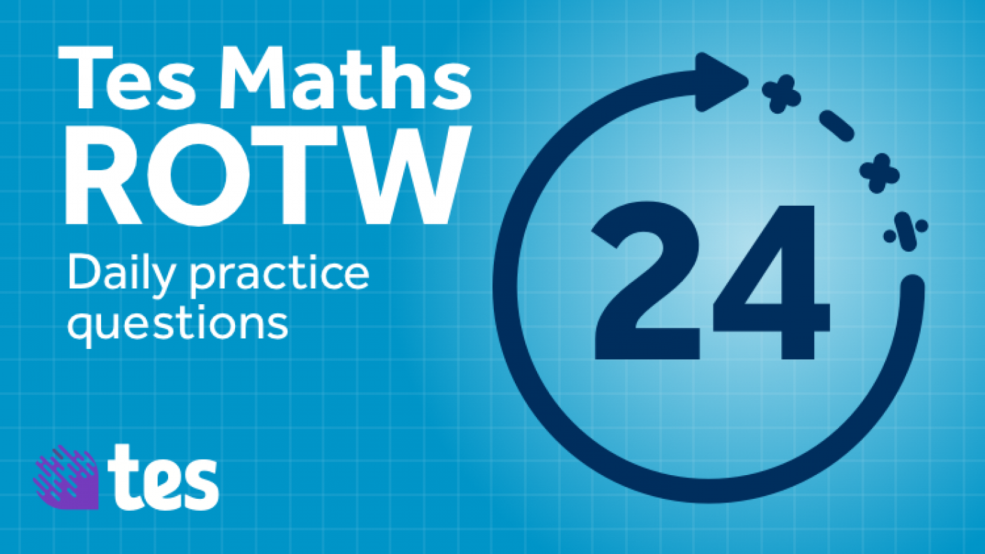 Tes Maths' ROTW Is A Set Of Daily Practice Questions To Refine & Reinforce Key Mathematical Skills & Knowledge.